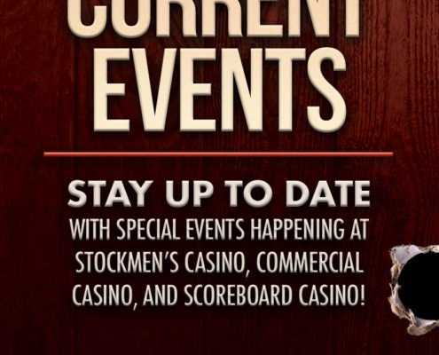 Current Events | Stay up to date with special events happening at Stockmen's Casino, Commercial Casino, and Scoreboard Casino! | Stockmen's Casino, Commercial Casino, Scoreboard