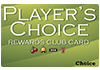 Player's Choice Rewards Club Card - Choice