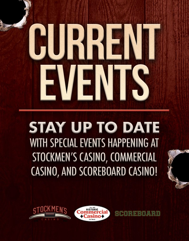 Current events Stay up to date with special events happening at Stockmen's Casino, Commercial Casino, and Scoreboard Casino! | Stockmen's Casino, Commercial Casino, Scoreboard