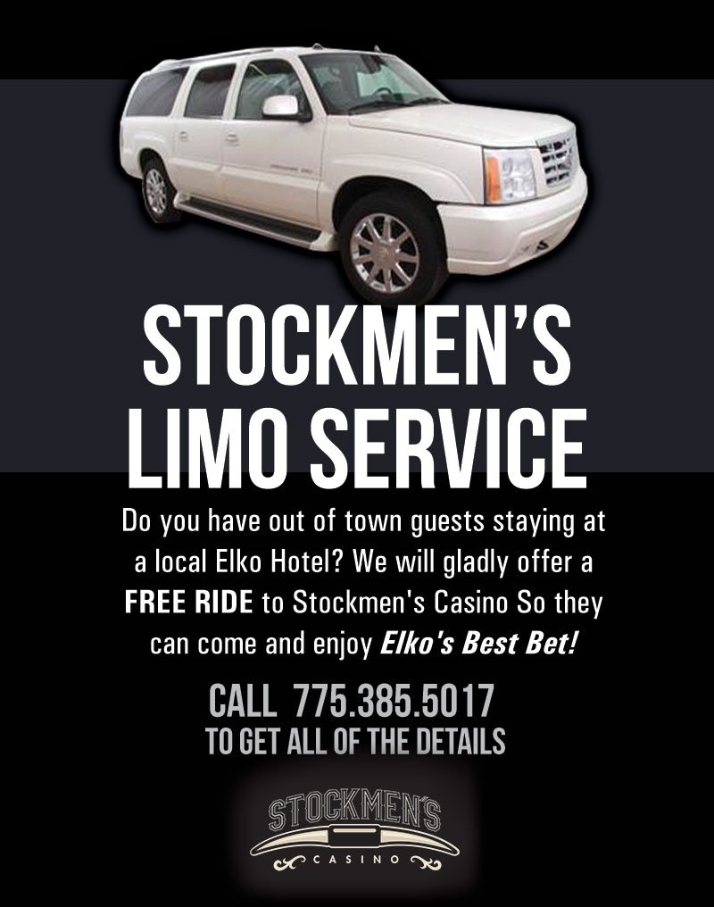 Stockmen's Limo Service | Do you have out of town guests staying at a local Elko Home? We will gladly offer a FREE RIDE to Stockmen's Casino so they can come and enjoy Elko's Best Bet! Call 775.385.5017 to get all the details | Stockmen's Casino