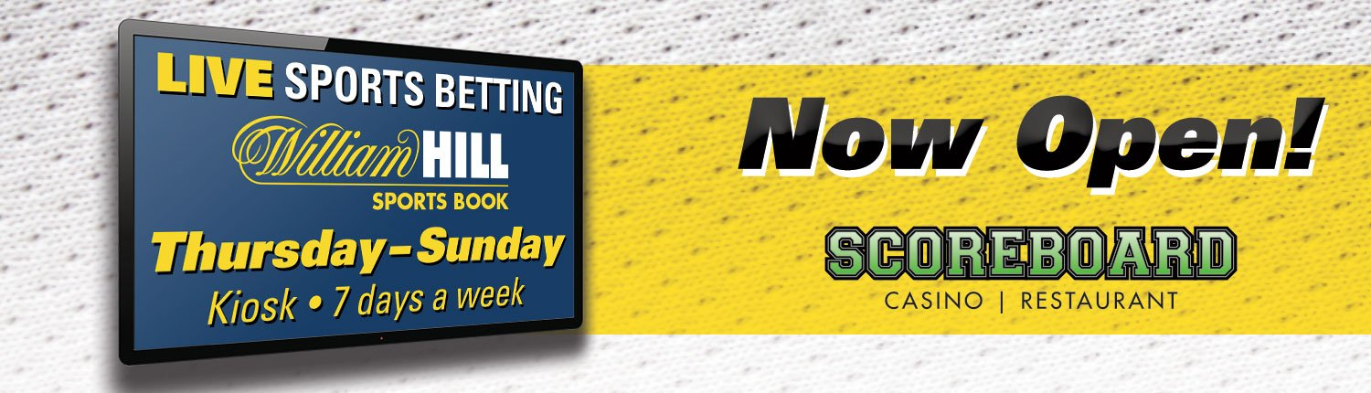 Life Sports Betting - William Hill Sports Book - Thursday–Sunday - Kiosk • 7 days a week - Now Open! - Scoreboard Casino | Restaurant