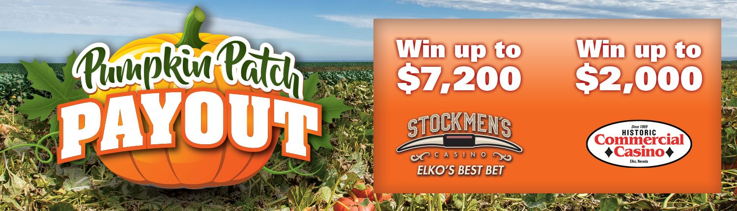 Pumpkin Patch Payout - Win up to $7,200 at Stockmen's Casino | Win up to $2,000 at Commercial Casino