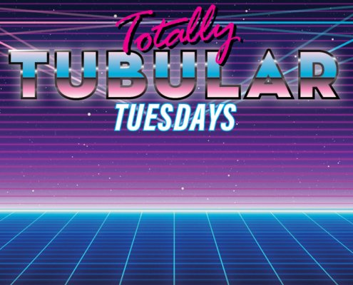 Totally Tubular Tuesdays
